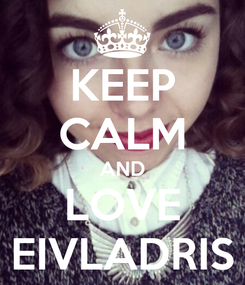 Poster: KEEP CALM AND LOVE EIVLADRIS