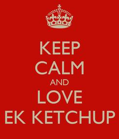 Poster: KEEP CALM AND LOVE EK KETCHUP
