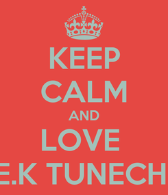Poster: KEEP CALM AND LOVE  E.K TUNECHI
