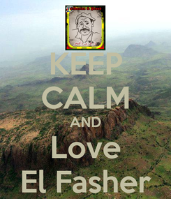 Poster: KEEP CALM AND Love El Fasher