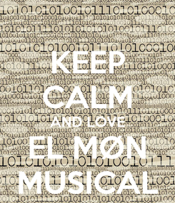 Poster: KEEP CALM AND LOVE EL MØN MUSICAL