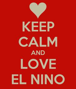 Poster: KEEP CALM AND LOVE EL NINO