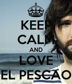 Poster: KEEP CALM AND LOVE EL PESCAO