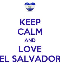 Poster: KEEP CALM AND LOVE EL SALVADOR