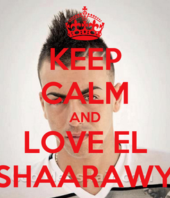 Poster: KEEP CALM AND LOVE EL SHAARAWY