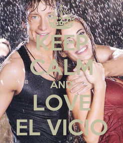 Poster: KEEP CALM AND LOVE EL VICIO