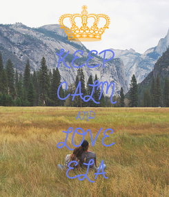 Poster: KEEP CALM AND LOVE ELA