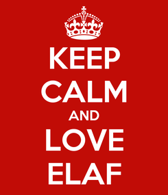 Poster: KEEP CALM AND LOVE ELAF