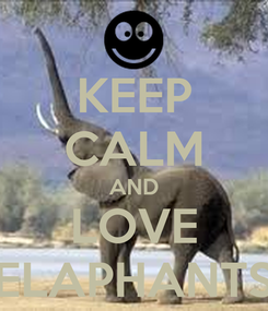 Poster: KEEP CALM AND LOVE ELAPHANTS