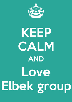 Poster: KEEP CALM AND Love Elbek group
