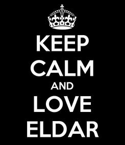 Poster: KEEP CALM AND LOVE ELDAR