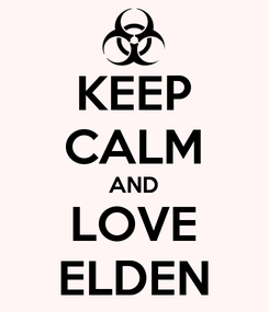 Poster: KEEP CALM AND LOVE ELDEN