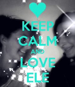 Poster: KEEP CALM AND LOVE ELE