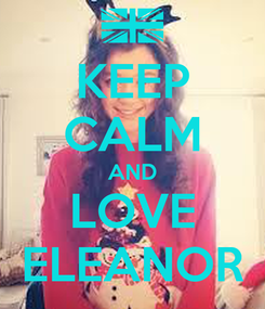 Poster: KEEP CALM AND LOVE ELEANOR