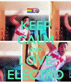 Poster: KEEP CALM AND LOVE ELECTRO