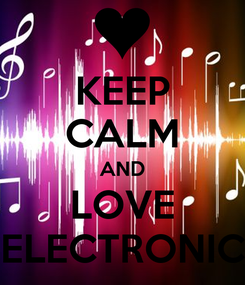 Poster: KEEP CALM AND LOVE ELECTRONIC