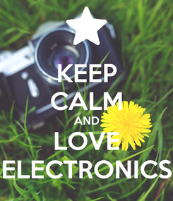 Poster: KEEP CALM AND LOVE ELECTRONICS