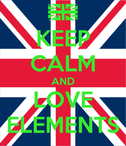Poster: KEEP CALM AND LOVE ELEMENTS