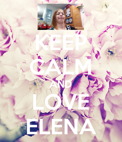 Poster: KEEP CALM AND LOVE ELENA