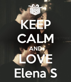 Poster: KEEP CALM AND LOVE Elena S