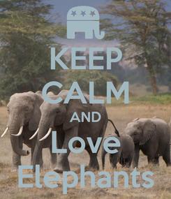 Poster: KEEP CALM AND Love Elephants