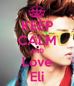 Poster: KEEP CALM AND Love Eli