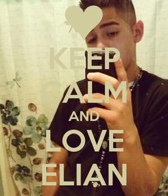 Poster: KEEP CALM AND LOVE ELIAN