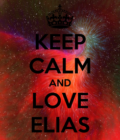 Poster: KEEP CALM AND LOVE ELIAS