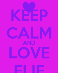 Poster: KEEP CALM AND LOVE ELIE