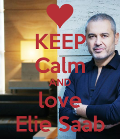 Poster: KEEP Calm AND love Elie Saab