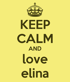 Poster: KEEP CALM AND love elina