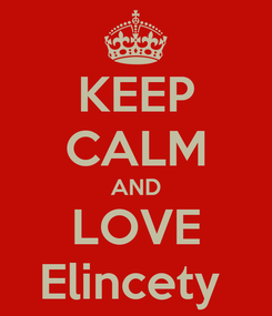Poster: KEEP CALM AND LOVE Elincety