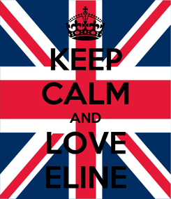 Poster: KEEP CALM AND LOVE ELINE