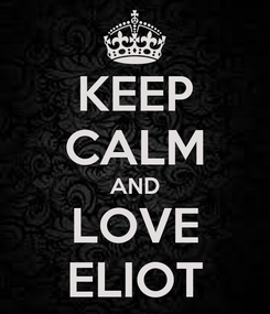 Poster: KEEP CALM AND LOVE ELIOT