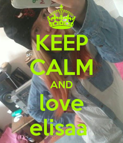 Poster: KEEP CALM AND love elisaa