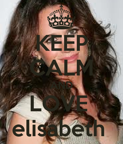 Poster: KEEP CALM AND LOVE  elisabeth