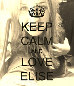 Poster: KEEP CALM AND LOVE ELISE