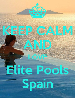 Poster: KEEP CALM AND LOVE Elite Pools Spain