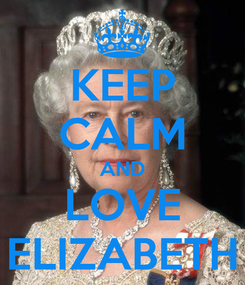 Poster: KEEP CALM AND LOVE ELIZABETH
