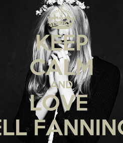 Poster: KEEP CALM AND LOVE  ELL FANNING