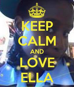 Poster: KEEP CALM AND LOVE ELLA