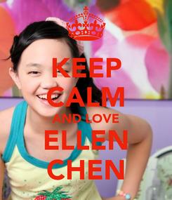 Poster: KEEP CALM AND LOVE ELLEN CHEN