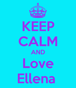 Poster: KEEP CALM AND Love Ellena
