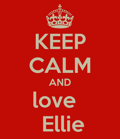 Poster: KEEP CALM AND love    Ellie