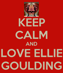 Poster: KEEP CALM AND LOVE ELLIE GOULDING