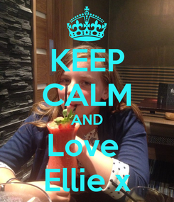 Poster: KEEP CALM AND Love  Ellie x