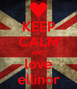 Poster: KEEP CALM AND love ellinor