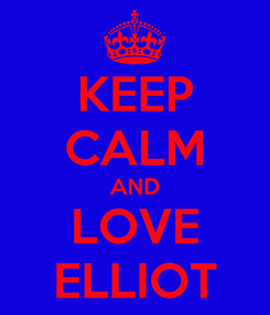 Poster: KEEP CALM AND LOVE ELLIOT