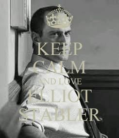 Poster: KEEP CALM AND LOVE ELLIOT STABLER