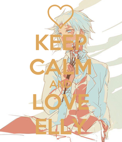 Poster: KEEP CALM AND LOVE ELLY